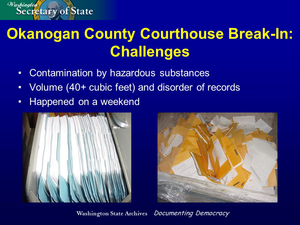 Washington State Archives Documenting Democracy Okanogan County Courthouse Break-In: Challenges Contamination by hazardous substances Volume (40+ cubi