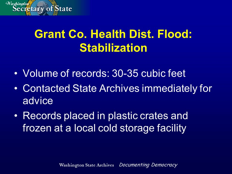 Washington State Archives Documenting Democracy Grant Co. Health Dist. Flood: Stabilization Volume of records: 30-35 cubic feet Contacted State Archiv