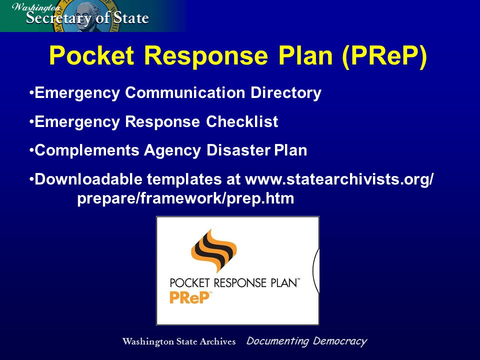 Washington State Archives Documenting Democracy Pocket Response Plan (PReP) Emergency Communication Directory Emergency Response Checklist Complements