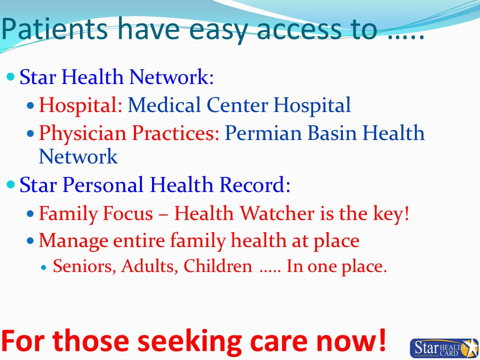 Patients have easy access to ….. Star Health Network: Hospital: Medical Center Hospital Physician Practices: Permian Basin Health Network Star Persona
