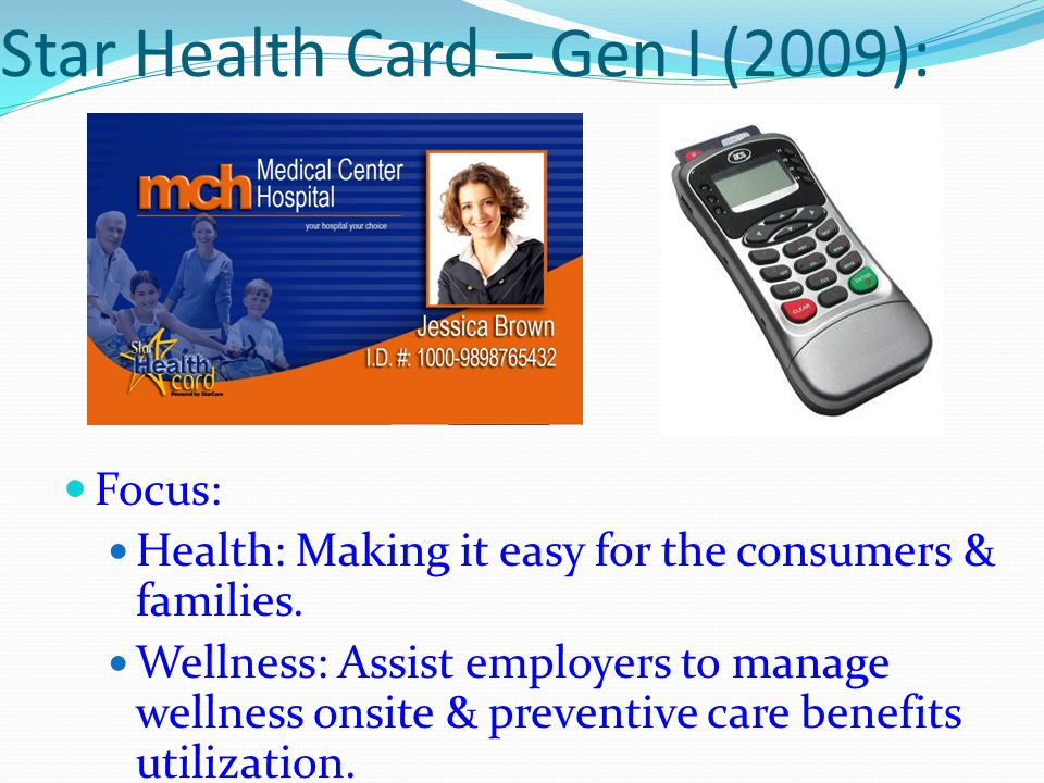 Star Health Card – Gen I (2009): Focus: Health: Making it easy for the consumers & families.