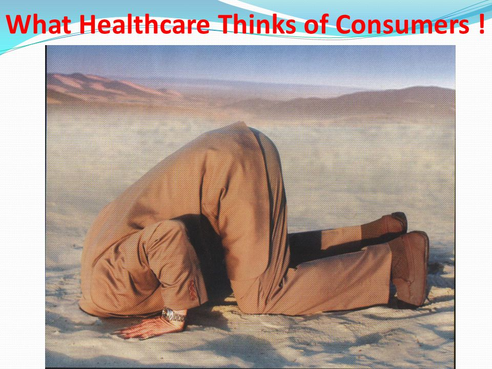 What Healthcare Thinks of Consumers !