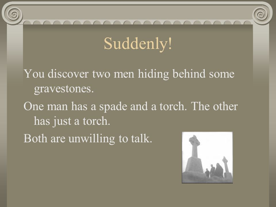 Suddenly.You discover two men hiding behind some gravestones.