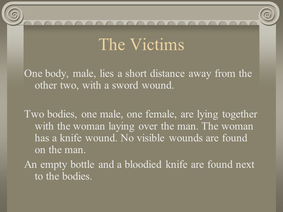 The Victims One body, male, lies a short distance away from the other two, with a sword wound.