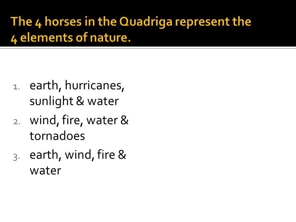 1. earth, hurricanes, sunlight & water 2. wind, fire, water & tornadoes 3.