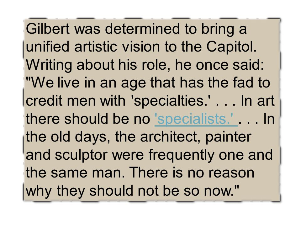 Gilbert was determined to bring a unified artistic vision to the Capitol.
