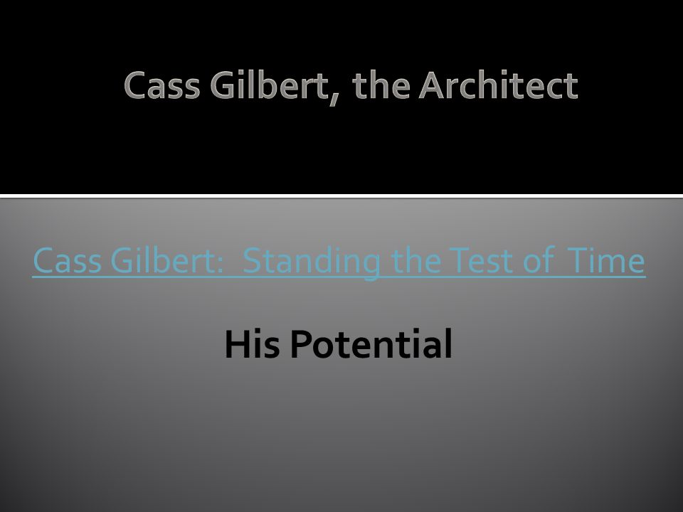 Cass Gilbert: Standing the Test of Time His Potential