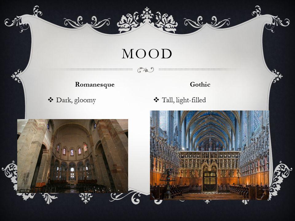  Dark, gloomy  Tall, light-filled MOOD Romanesque Gothic
