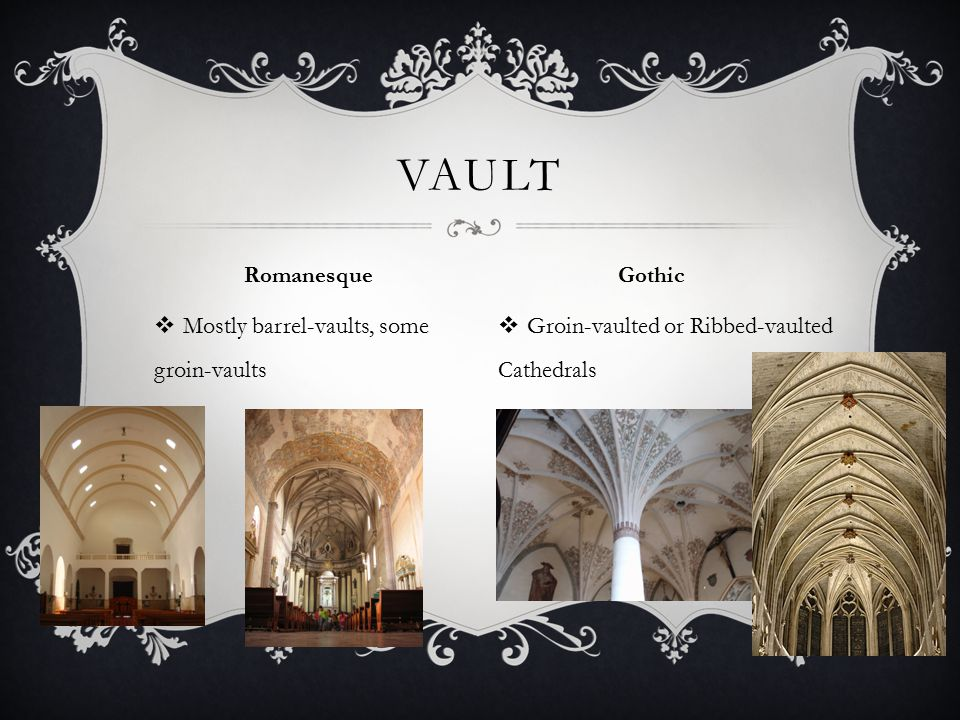  Mostly barrel-vaults, some groin-vaults  Groin-vaulted or Ribbed-vaulted Cathedrals VAULT Romanesque Gothic