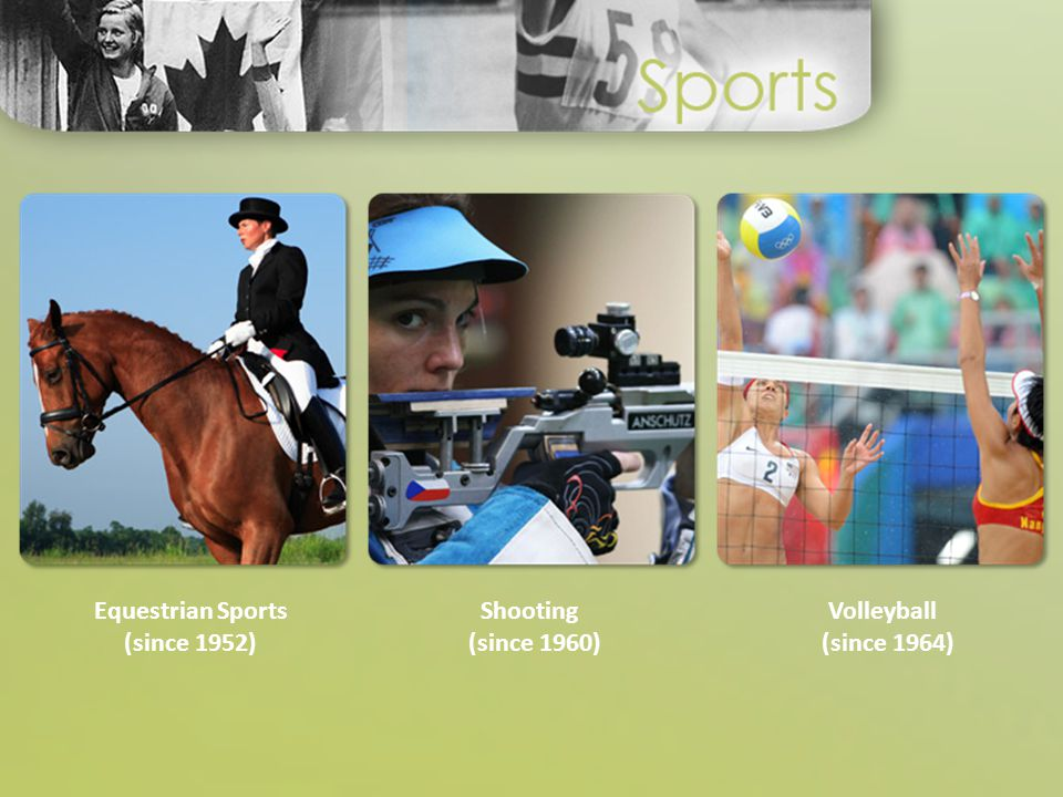 Equestrian Sports (since 1952) Shooting (since 1960) Volleyball (since 1964)