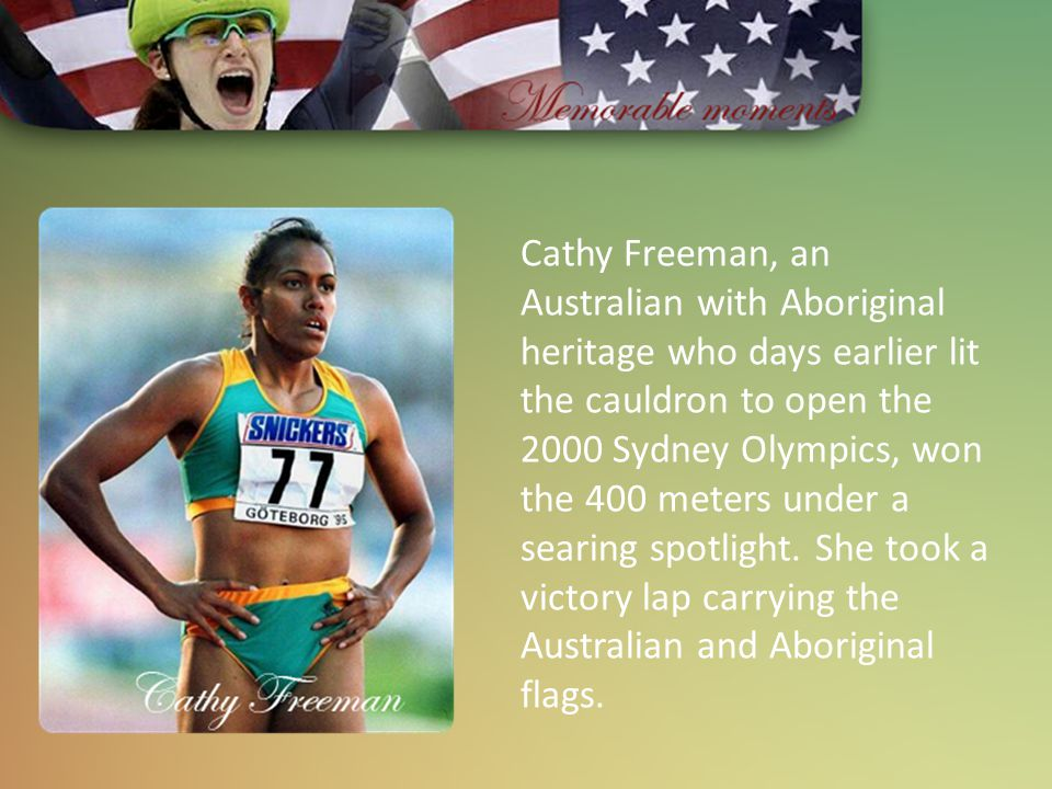 Cathy Freeman, an Australian with Aboriginal heritage who days earlier lit the cauldron to open the 2000 Sydney Olympics, won the 400 meters under a s