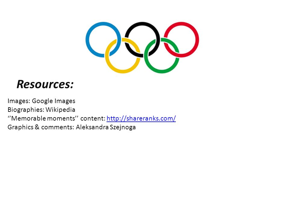 Resources: Images: Google Images Biographies: Wikipedia ''Memorable moments'' content: http://shareranks.com/http://shareranks.com/ Graphics & comments: Aleksandra Szejnoga