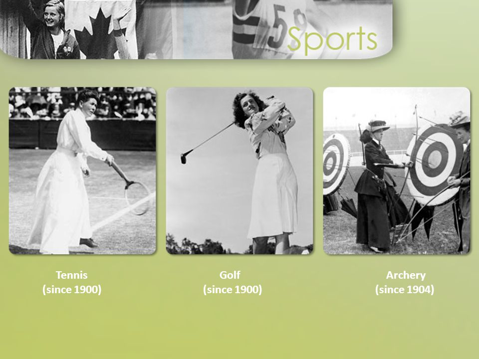 Tennis (since 1900) Golf (since 1900) Archery (since 1904)