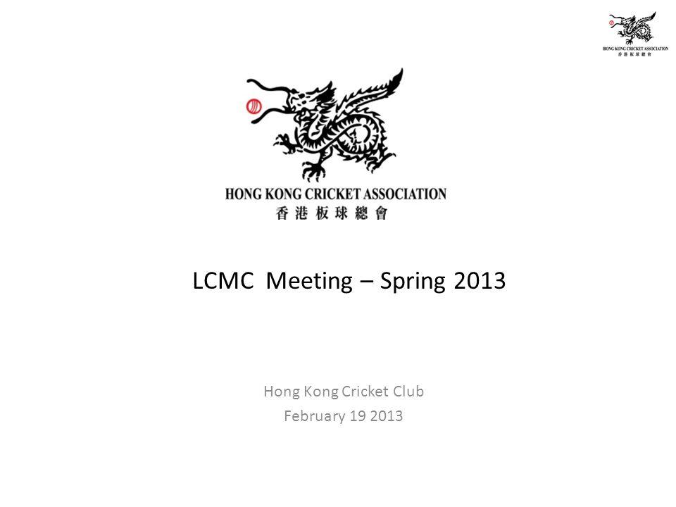 LCMC Meeting – Spring 2013 Hong Kong Cricket Club February 19 2013