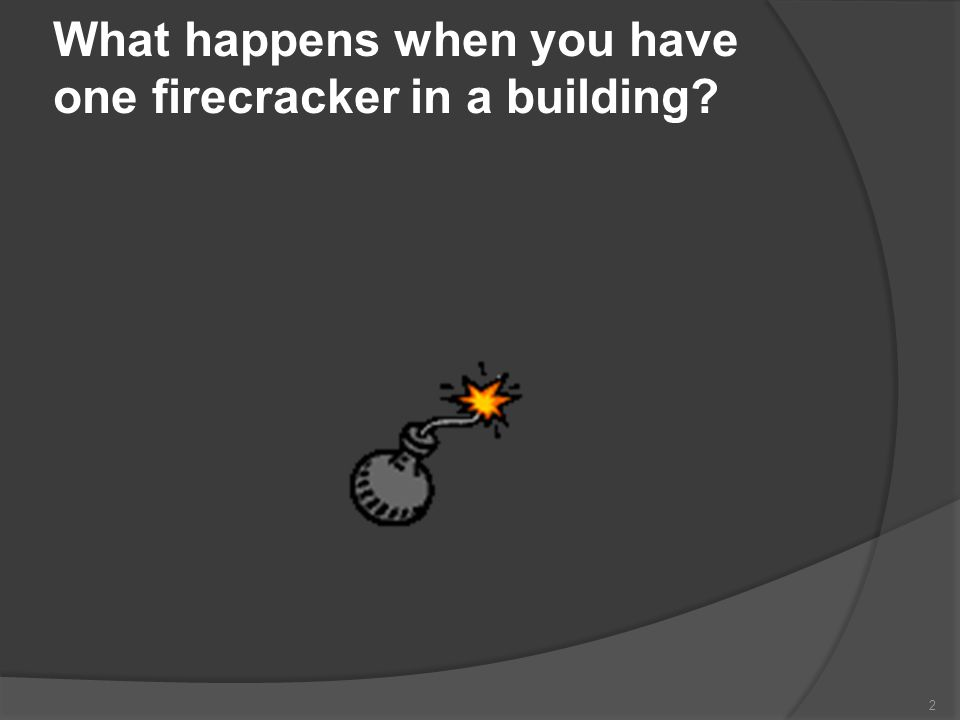 What happens when you have one firecracker in a building? 2