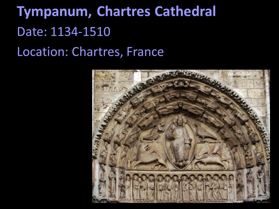 Tympanum, Chartres Cathedral Date: 1134-1510 Location: Chartres, France