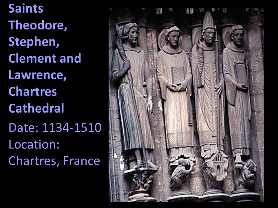 Saints Theodore, Stephen, Clement and Lawrence, Chartres Cathedral Date: 1134-1510 Location: Chartres, France