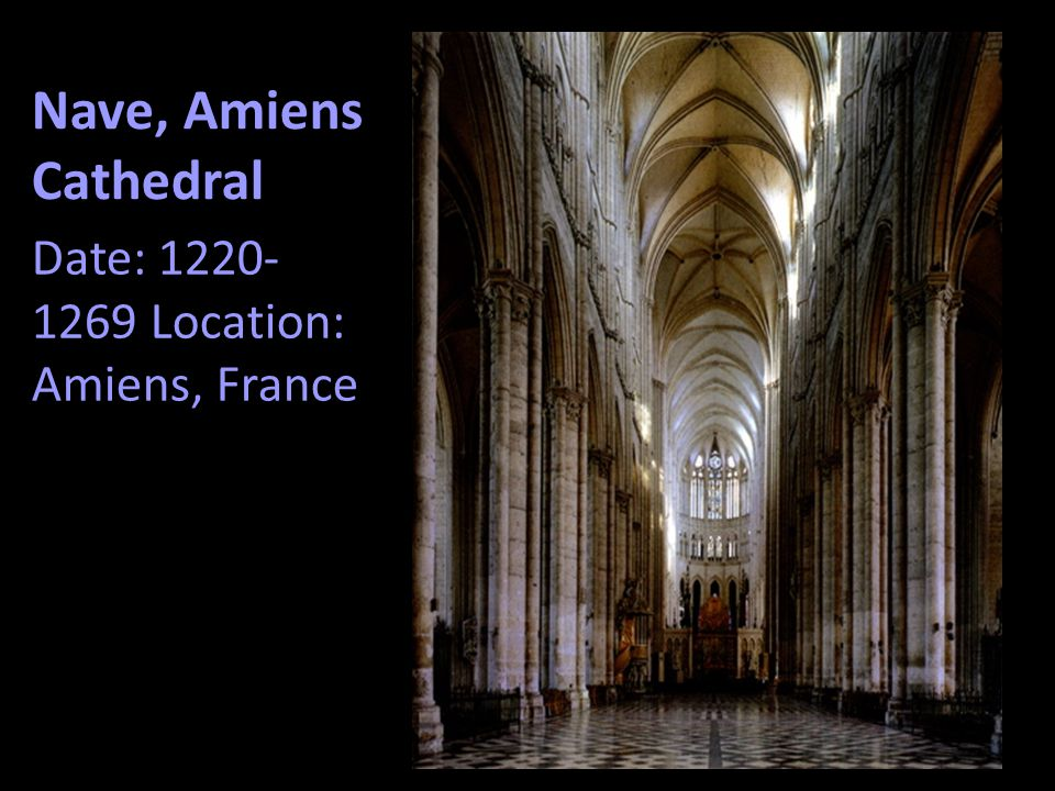 Nave, Amiens Cathedral Date: 1220- 1269 Location: Amiens, France