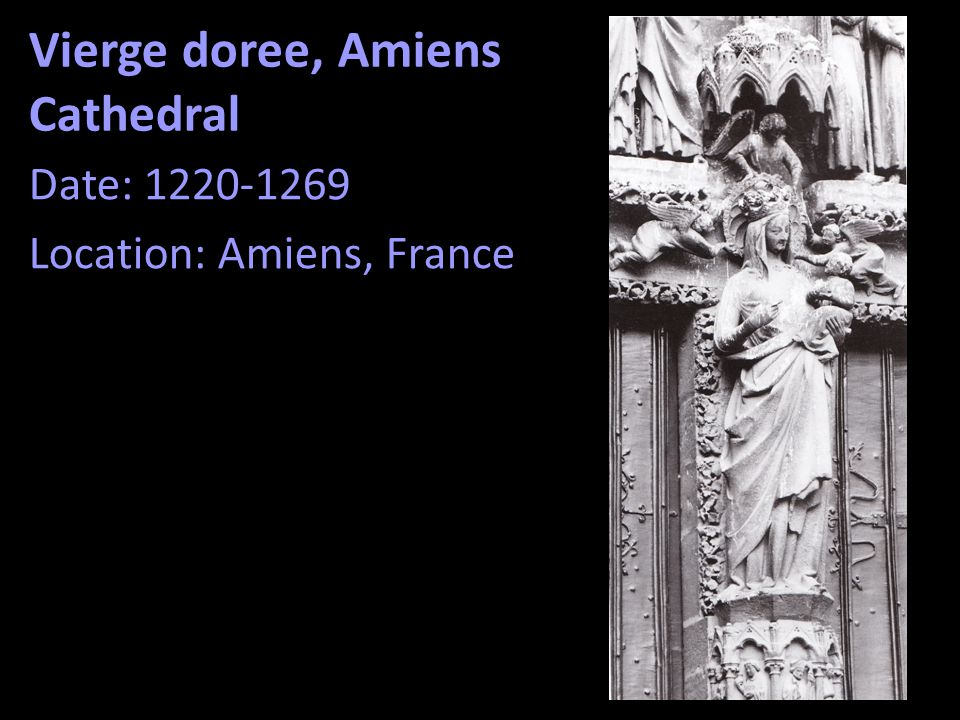 Vierge doree, Amiens Cathedral Date: 1220-1269 Location: Amiens, France