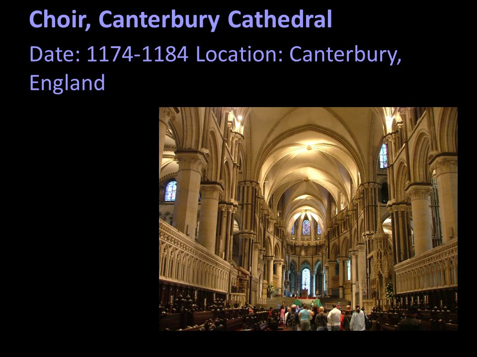 Choir, Canterbury Cathedral Date: 1174-1184 Location: Canterbury, England