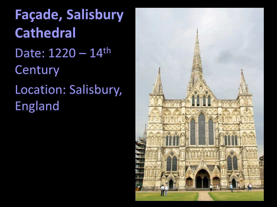 Façade, Salisbury Cathedral Date: 1220 – 14 th Century Location: Salisbury, England