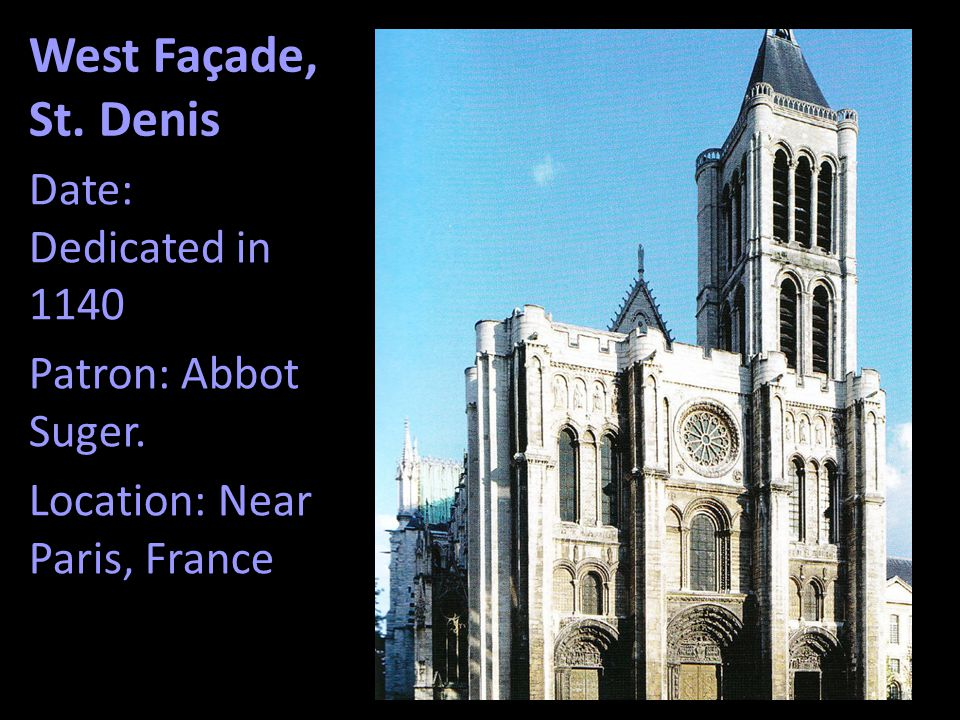 West Façade, St. Denis Date: Dedicated in 1140 Patron: Abbot Suger. Location: Near Paris, France