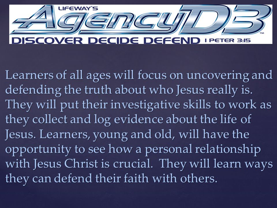 Learners of all ages will focus on uncovering and defending the truth about who Jesus really is. They will put their investigative skills to work as t