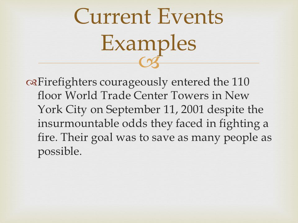   Firefighters courageously entered the 110 floor World Trade Center Towers in New York City on September 11, 2001 despite the insurmountable odds they faced in fighting a fire.