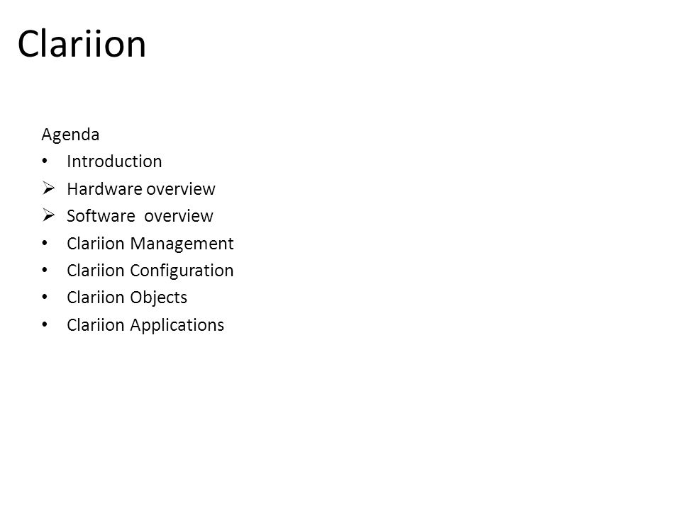 Clariion Agenda Introduction  Hardware overview  Software overview Clariion Management Clariion Configuration Clariion Objects Clariion Applications