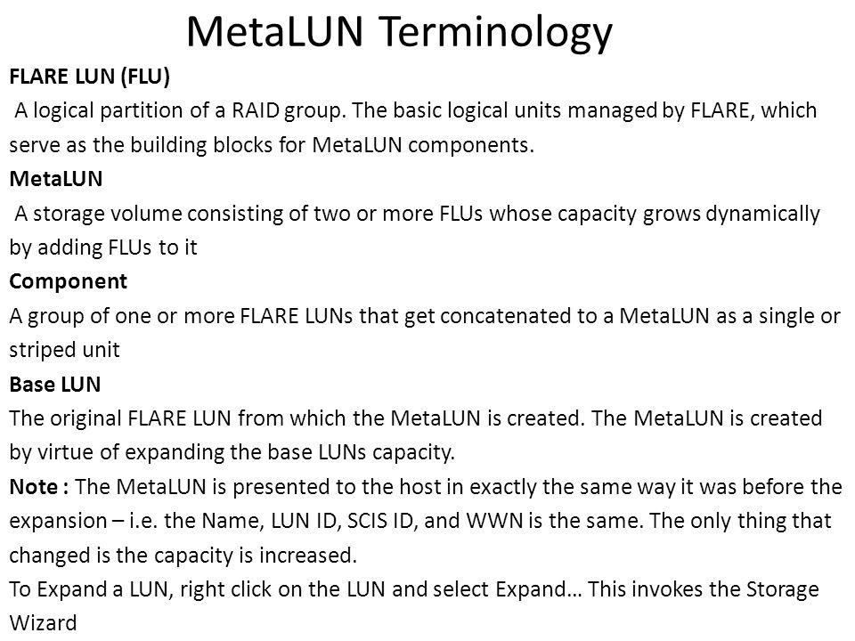 MetaLUN Terminology FLARE LUN (FLU) A logical partition of a RAID group.