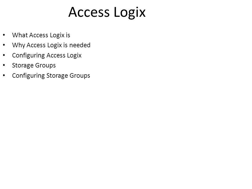 What Access Logix is Why Access Logix is needed Configuring Access Logix Storage Groups Configuring Storage Groups