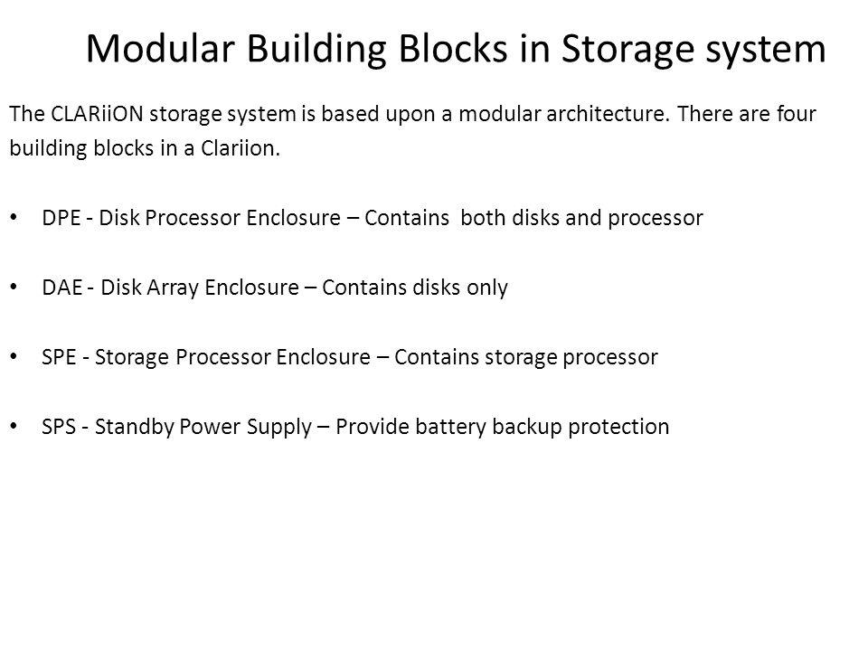 Modular Building Blocks in Storage system The CLARiiON storage system is based upon a modular architecture.