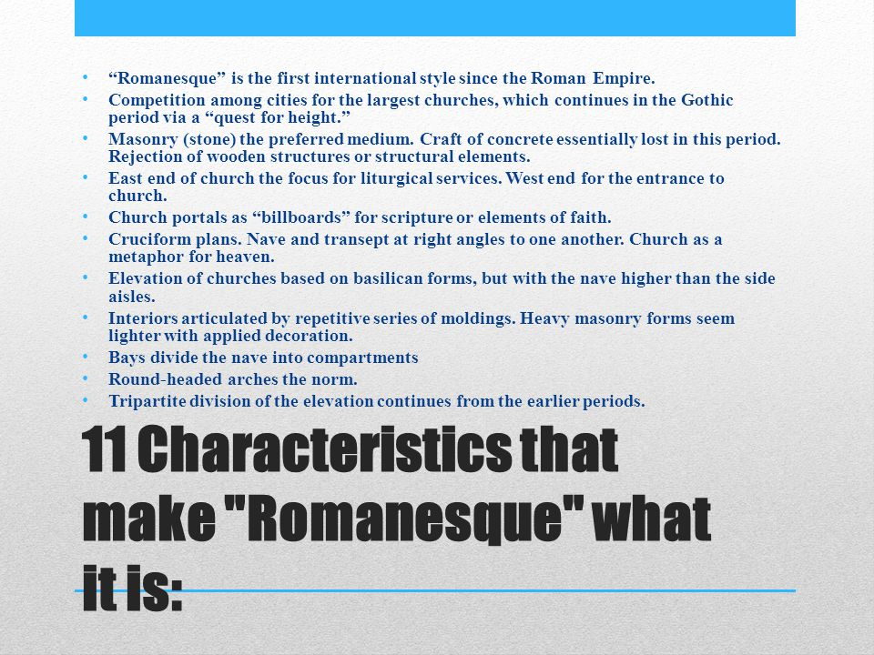11 Characteristics that make Romanesque what it is: Romanesque is the first international style since the Roman Empire.