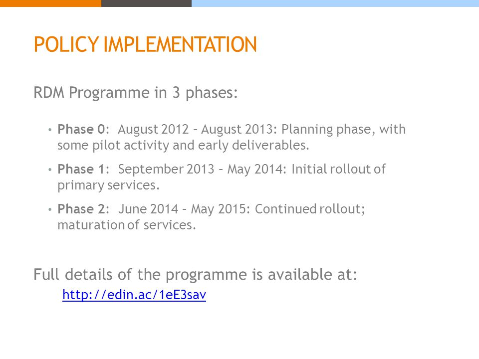 POLICY IMPLEMENTATION RDM Programme in 3 phases: Phase 0: August 2012 – August 2013: Planning phase, with some pilot activity and early deliverables.