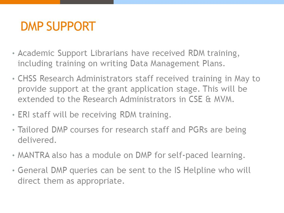 DMP SUPPORT Academic Support Librarians have received RDM training, including training on writing Data Management Plans.