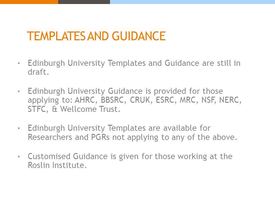 TEMPLATES AND GUIDANCE Edinburgh University Templates and Guidance are still in draft.