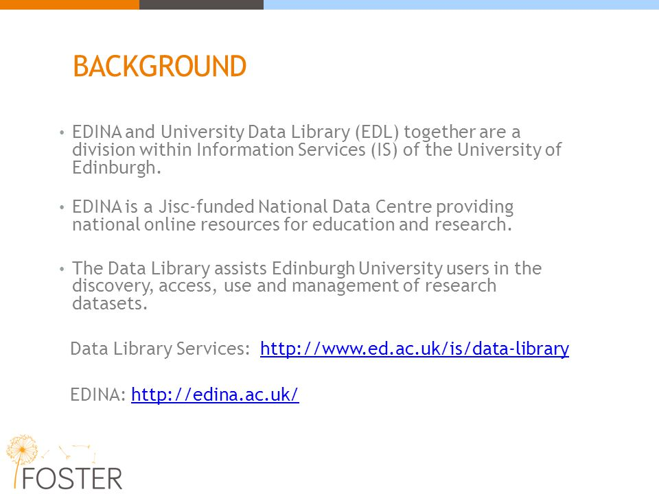 BACKGROUND EDINA and University Data Library (EDL) together are a division within Information Services (IS) of the University of Edinburgh. EDINA is a