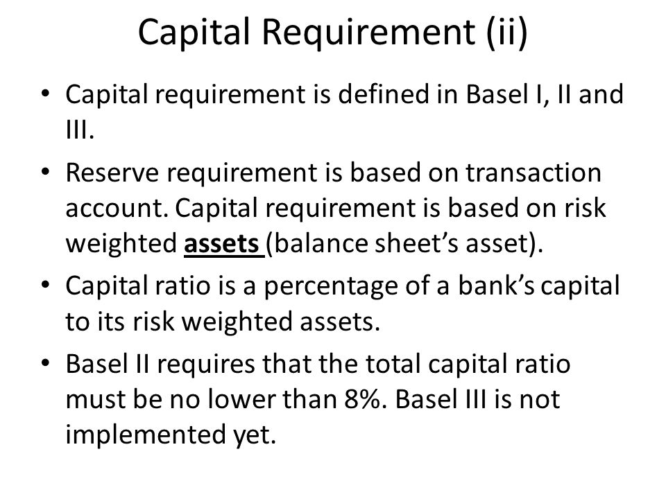 Capital Requirement (ii) Capital requirement is defined in Basel I, II and III.