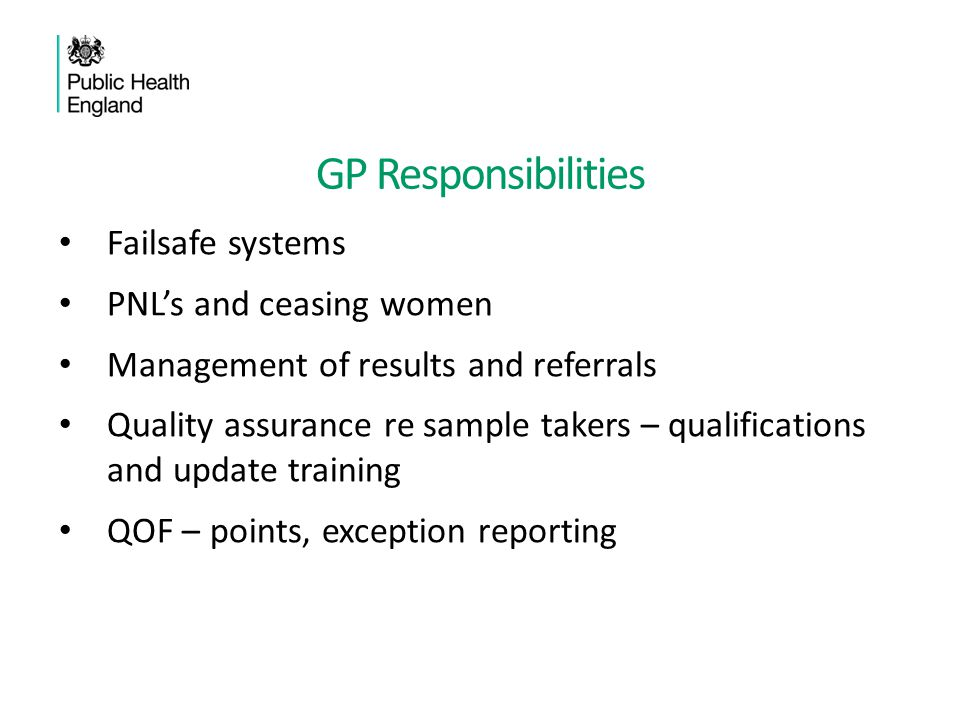 GP Responsibilities Failsafe systems PNL's and ceasing women Management of results and referrals Quality assurance re sample takers – qualifications a