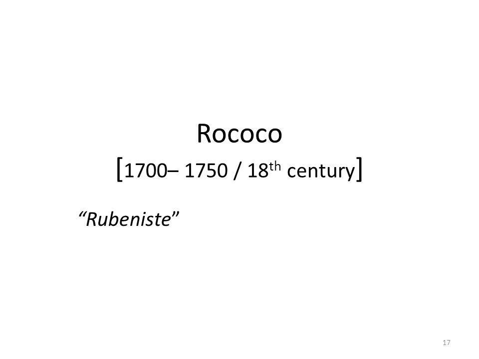 17 Rococo [ 1700– 1750 / 18 th century ] Rubeniste