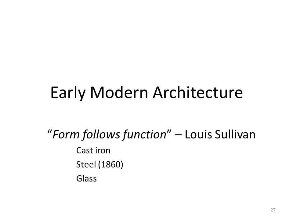 27 Early Modern Architecture Form follows function – Louis Sullivan Cast iron Steel (1860) Glass