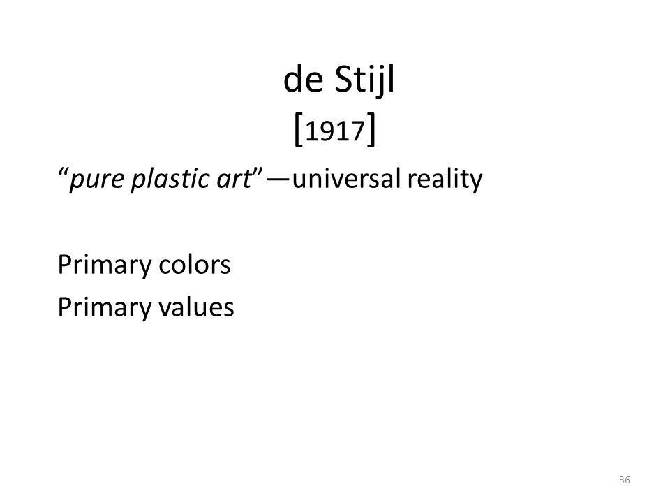 "36 de Stijl [ 1917 ] ""pure plastic art""—universal reality Primary colors Primary values"