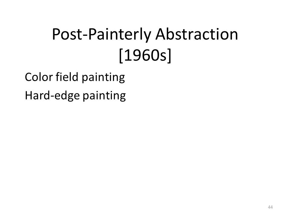 44 Post-Painterly Abstraction [1960s] Color field painting Hard-edge painting