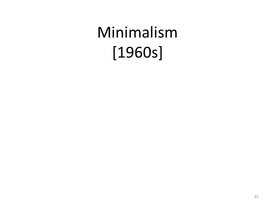 45 Minimalism [1960s]