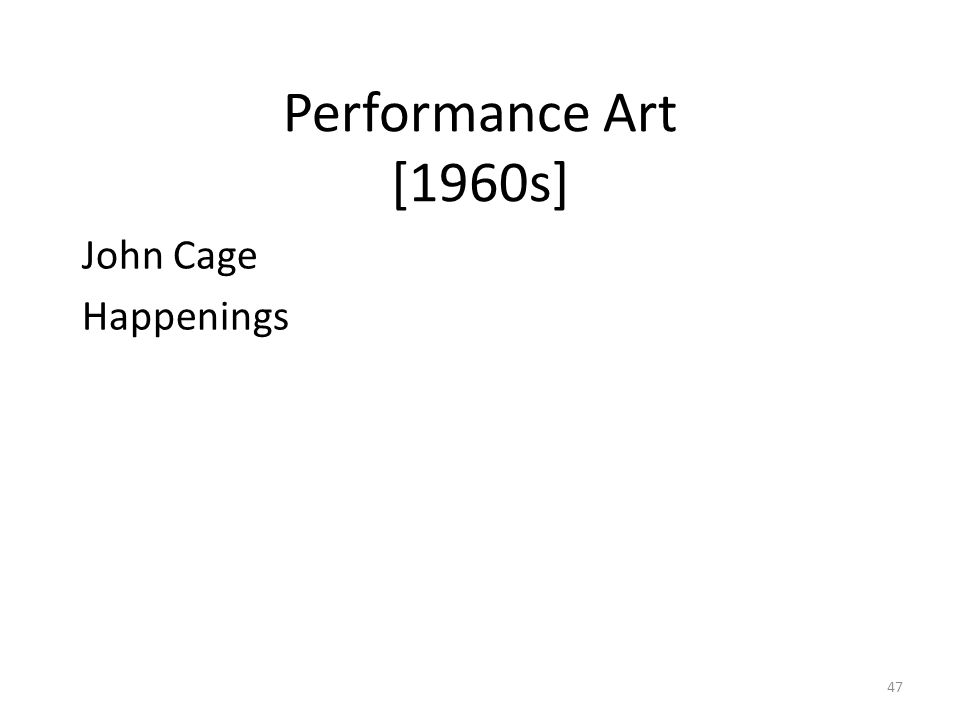 47 Performance Art [1960s] John Cage Happenings