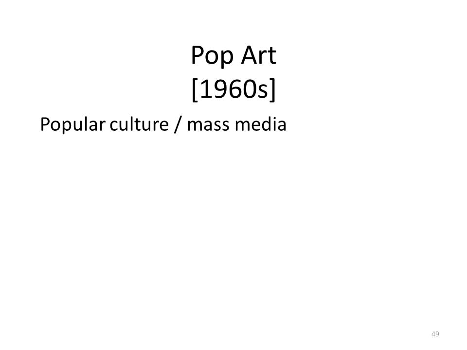 49 Pop Art [1960s] Popular culture / mass media