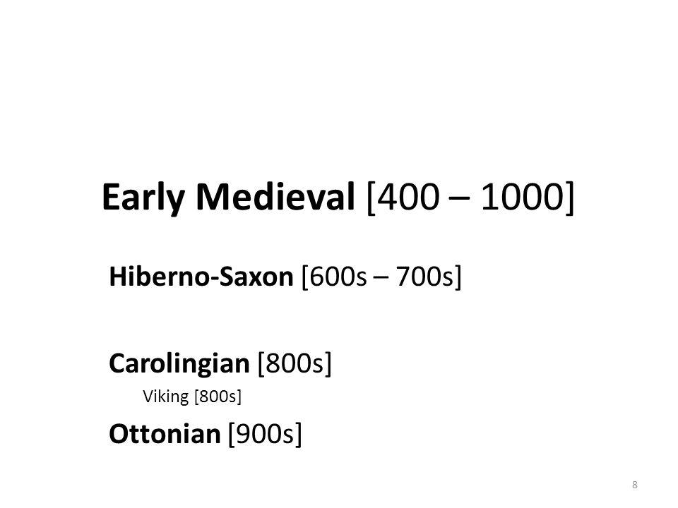 8 Early Medieval [400 – 1000] Hiberno-Saxon [600s – 700s] Carolingian [800s] Viking [800s] Ottonian [900s]