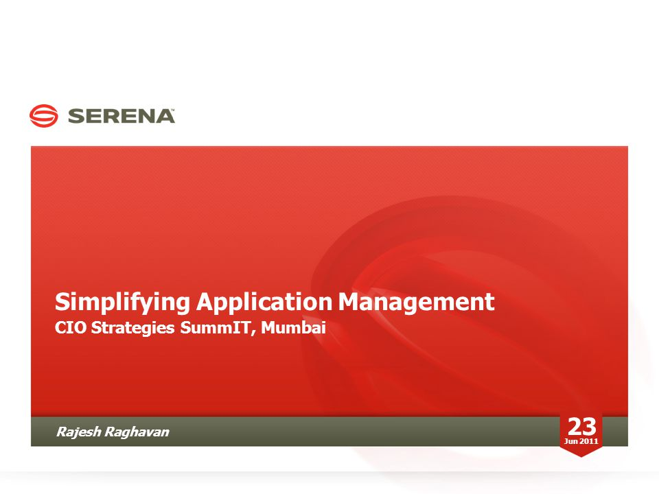 Simplifying Application Management CIO Strategies SummIT, Mumbai 23 Jun 2011 Rajesh Raghavan