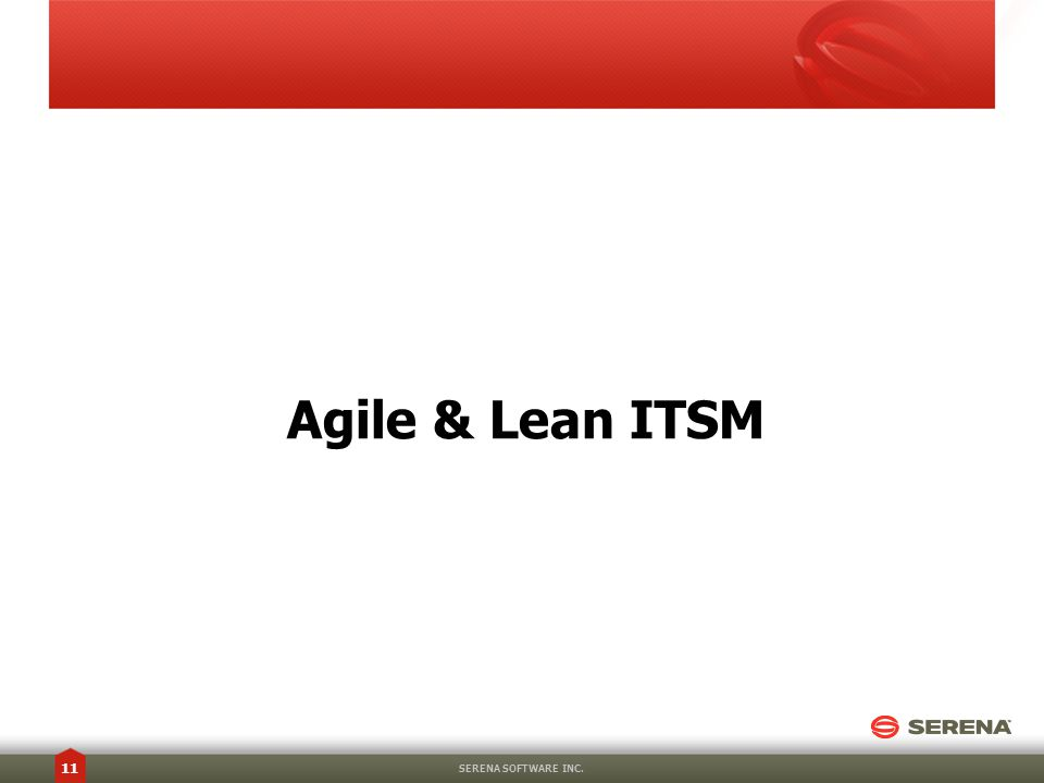 Agile & Lean ITSM SERENA SOFTWARE INC. 11