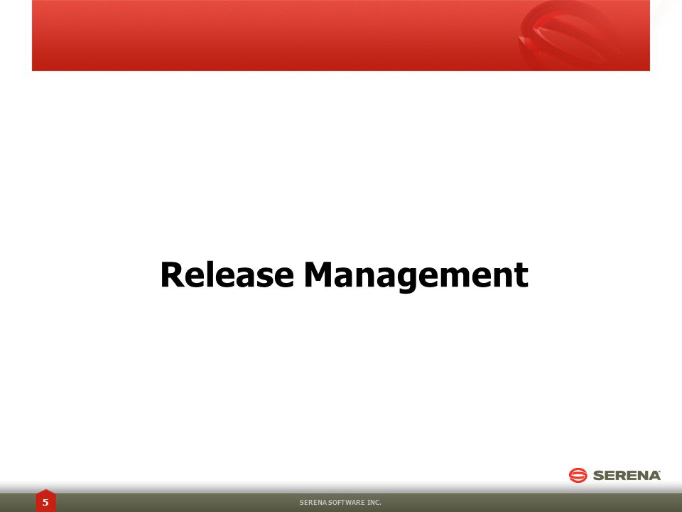 Release Management SERENA SOFTWARE INC. 5